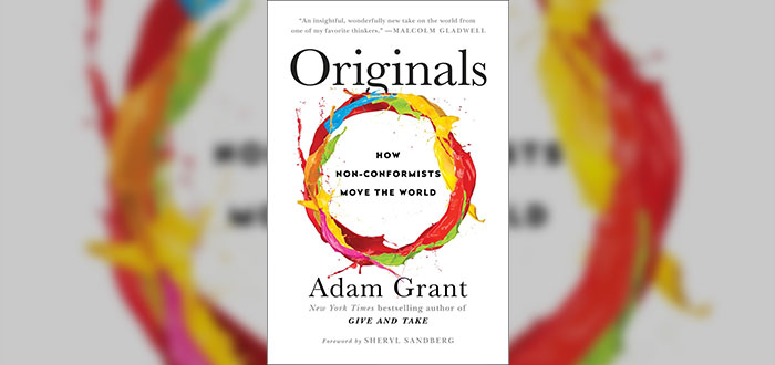 Originals, How non-conformists move the world - Adam Grant